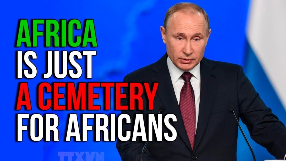 Africa is just a cemetery for African, Vladimir Putin